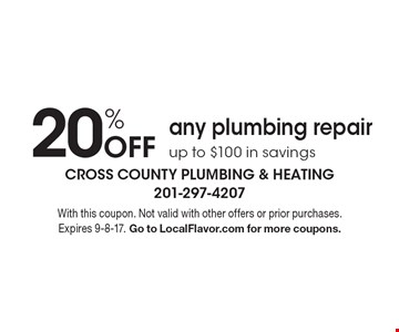 20% Off any plumbing repair. Up to $100 in savings. With this coupon. Not valid with other offers or prior purchases. Expires 9-8-17. Go to LocalFlavor.com for more coupons.