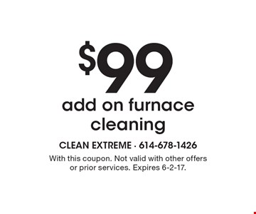 $99 add on furnace cleaning. With this coupon. Not valid with other offers or prior services. Expires 6-2-17.
