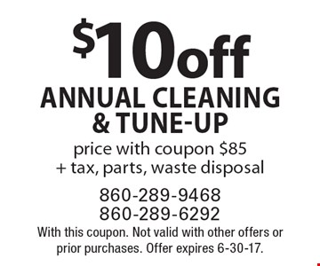 $10 off annual cleaning & tune-up. Price with coupon $85+ tax, parts, waste disposal. With this coupon. Not valid with other offers or prior purchases. Offer expires 6-30-17.