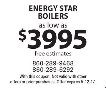 Energy Star Boilers as low as $3995. Free estimates. With this coupon. Not valid with other offers or prior purchases. Offer expires 5-12-17.