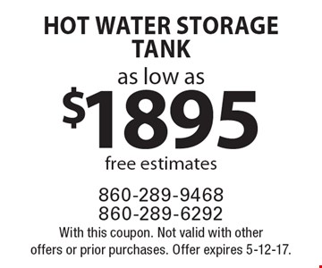 Hot Water Storage Tank as low as $1895. Free estimates. With this coupon. Not valid with other offers or prior purchases. Offer expires 5-12-17.
