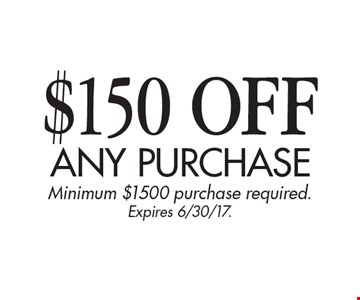 $150 off any purchase. Minimum $1500 purchase required. Expires 6/30/17.