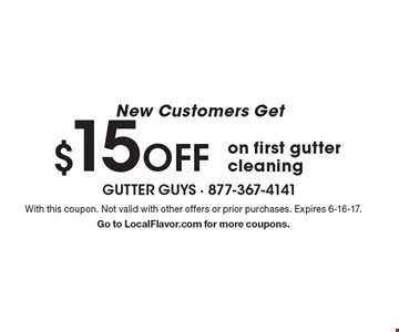 New Customers Get $15 OFF on first gutter cleaning. With this coupon. Not valid with other offers or prior purchases. Expires 6-16-17. Go to LocalFlavor.com for more coupons.