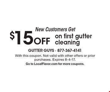 New Customers Get $15 Off on first gutter cleaning. With this coupon. Not valid with other offers or prior purchases. Expires 8-4-17. Go to LocalFlavor.com for more coupons.