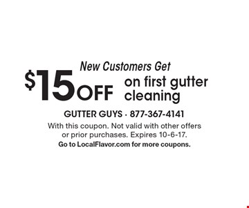 New Customers Get $15 Offon first gutter cleaning. With this coupon. Not valid with other offers or prior purchases. Expires 10-6-17. Go to LocalFlavor.com for more coupons.