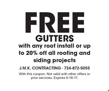 FREE GUTTERS with any roof install or up to 20% off all roofing and siding projects. With this coupon. Not valid with other offers or prior services. Expires 6-16-17.