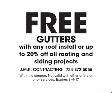 FREE GUTTERS with any roof install or up to 20% off all roofing and siding projects. With this coupon. Not valid with other offers or prior services. Expires 8-4-17.