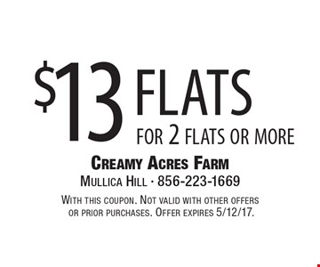 $13 flats for 2 flats or more. With this coupon. Not valid with other offers or prior purchases. Offer expires 5/12/17.