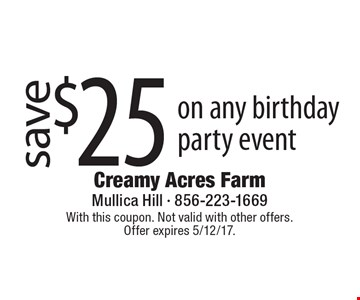 save $25 on any birthday party event. With this coupon. Not valid with other offers.Offer expires 5/12/17.