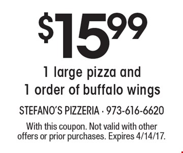 $15.99 1 large pizza and 1 order of buffalo wings. With this coupon. Not valid with other offers or prior purchases. Expires 4/14/17.