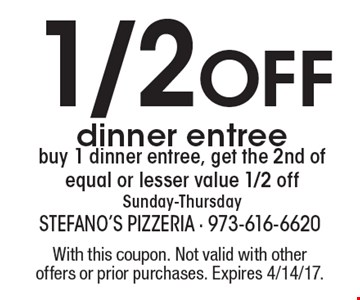 1/2 Off dinner entree. Buy 1 dinner entree, get the 2nd of equal or lesser value 1/2 off. Sunday-Thursday. With this coupon. Not valid with other offers or prior purchases. Expires 4/14/17.
