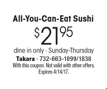 $21.95 All-You-Can-Eat Sushi, dine in only, Sunday-Thursday. With this coupon. Not valid with other offers. Expires 4/14/17.