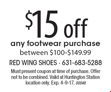 $15 off any footwear purchase. Between $100-$149.99. Must present coupon at time of purchase. Offer not to be combined. Valid at Huntington Station location only. Exp. 4-9-17. 00048