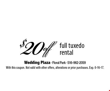 $20 off full tuxedo rental. With this coupon. Not valid with other offers, alterations or prior purchases. Exp. 6-16-17.