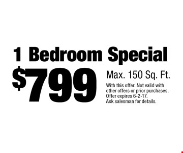 $799 1 Bedroom Special. Max. 150 Sq. Ft.. With this offer. Not valid with other offers or prior purchases. Offer expires 6-2-17. Ask salesman for details.