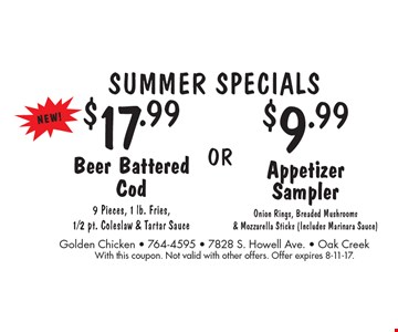 Summer Specials $17.99 Beer Battered Cod 9 Pieces, 1 lb. Fries,