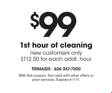 $99 1st hour of cleaning. New customers only. $112.50 for each addl. hour. With this coupon. Not valid with other offers or prior services. Expires 4-7-17.