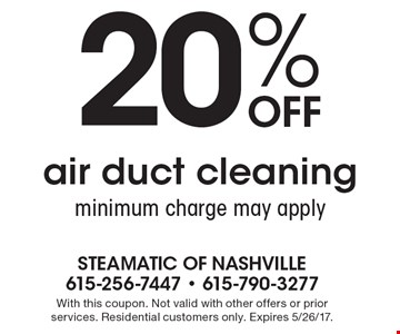 20% off air duct cleaning. Minimum charge may apply. With this coupon. Not valid with other offers or prior services. Residential customers only. Expires 5/26/17.