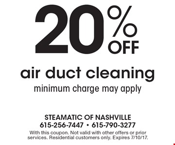 20% Off air duct cleaning. Minimum charge may apply. With this coupon. Not valid with other offers or prior services. Residential customers only. Expires 7/10/17.