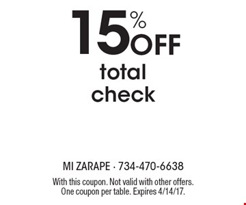 15% off total check. With this coupon. Not valid with other offers. One coupon per table. Expires 4/14/17.