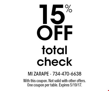 15% off total check. With this coupon. Not valid with other offers. One coupon per table. Expire 5/19/17.