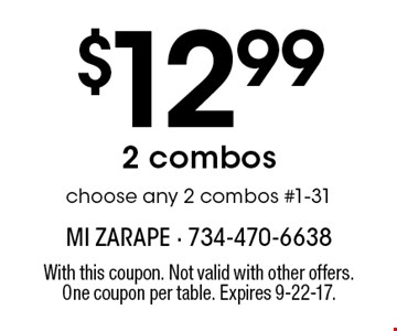 $12.99 2 combos choose any 2 combos #1-31. With this coupon. Not valid with other offers. One coupon per table. Expires 9-22-17.