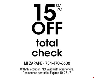 15% Off total check. With this coupon. Not valid with other offers. One coupon per table. Expires 10-27-17.