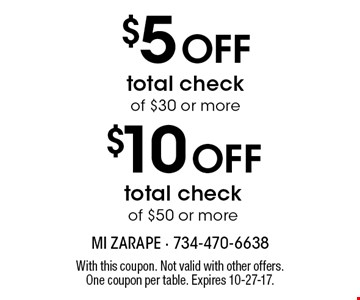 $5 Off total check of $30 or more. $10 Off total check of $50 or more. . With this coupon. Not valid with other offers. One coupon per table. Expires 10-27-17.
