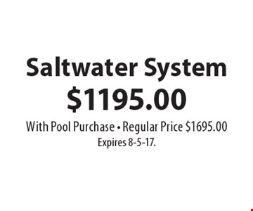 $1195.00 Saltwater System With Pool Purchase. Regular Price $1695.00. Expires 8-5-17.