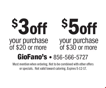 $3 off you purchase of $20 or more OR $5off your purchase of $30 or more. Must mention when ordering. Not to be combined with other offers or specials. Not valid toward catering. Expires 5-12-17.