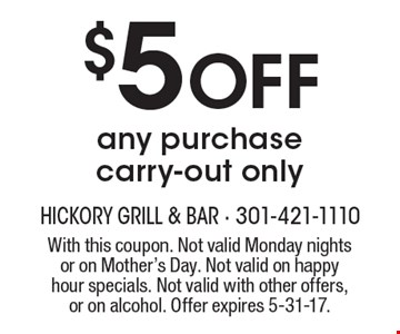 $5 Off any purchase. Carry-out only. With this coupon. Not valid Monday nights or on Mother's Day. Not valid on happy hour specials. Not valid with other offers, or on alcohol. Offer expires 5-31-17.