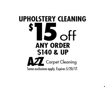 Upholstery Cleaning. $15 off any order $140 & up. Some exclusions apply. Expires 5/20/17.