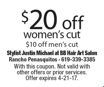 $20 off women's cut $10 off men's cut. With this coupon. Not valid with other offers or prior services. Offer expires 4-21-17.