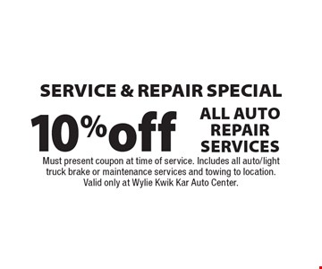 10% off service and repair special – All Auto Repair Services. Must present coupon at time of service. Includes all auto/light truck brake or maintenance services and towing to location. Valid only at Wylie Kwik Kar Auto Center.