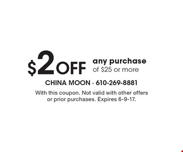 $2 OFF any purchase of $25 or more. With this coupon. Not valid with other offers or prior purchases. Expires 6-9-17.