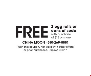 Free 2 egg rolls or cans of soda with purchase of $18 or more. With this coupon. Not valid with other offers or prior purchases. Expires 9/8/17.