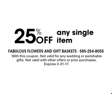 25% off any single item. With this coupon. Not valid for any wedding or perishable gifts. Not valid with other offers or prior purchases. Expires 3-31-17.