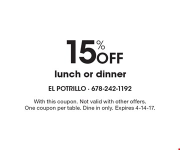 15% Off lunch or dinner. With this coupon. Not valid with other offers. One coupon per table. Dine in only. Expires 4-14-17.