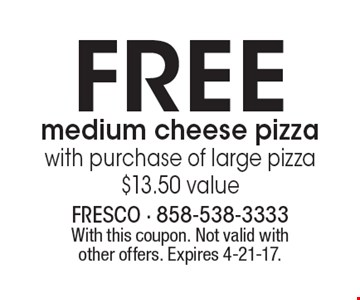 Free medium cheese pizza with purchase of large pizza $13.50 value. With this coupon. Not valid with other offers. Expires 4-21-17.
