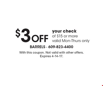 $3 OFF your check of $15 or more, valid Mon-Thurs only. With this coupon. Not valid with other offers. Expires 4-14-17.