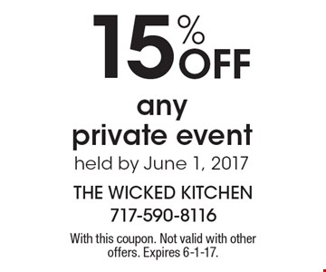 15% off any private event held by June 1, 2017. With this coupon. Not valid with other offers. Expires 6-1-17.