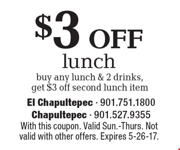 $3 off lunch. Buy any lunch & 2 drinks, get $3 off second lunch item. With this coupon. Valid Sun.-Thurs. Not valid with other offers. Expires 5-26-17.