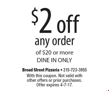 $2 off any order of $20 or more. DINE IN ONLY. With this coupon. Not valid with other offers or prior purchases. Offer expires 4-7-17.