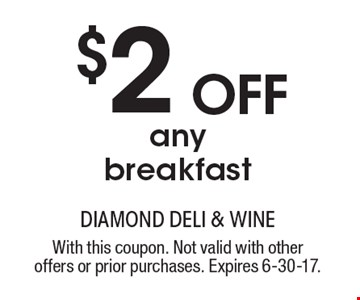 $2 OFF any breakfast. With this coupon. Not valid with other offers or prior purchases. Expires 6-30-17.