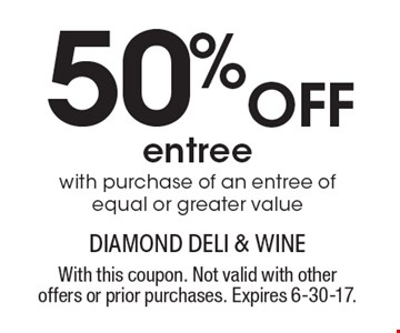 50% OFF entree with purchase of an entree of equal or greater value. With this coupon. Not valid with other offers or prior purchases. Expires 6-30-17.