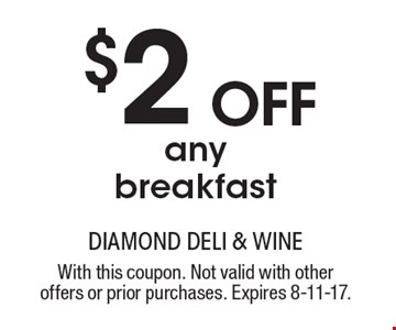 $2 OFF any breakfast. With this coupon. Not valid with other offers or prior purchases. Expires 8-11-17.