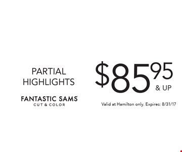 $85.95 & UP PARTIAL HIGHLIGHTS. Valid at Hamilton only. Expires: 8/31/17