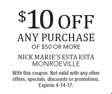 $10 OFF any purchase of $50 or more. With this coupon. Not valid with any other offers, specials, discounts or promotions. Expires 4-14-17.