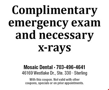 Complimentary emergency exam and necessary x-rays. With this coupon. Not valid with other coupons, specials or on prior appointments.