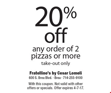 20% off any order of 2 pizzas or more take-out only. With this coupon. Not valid with other offers or specials. Offer expires 4-7-17.